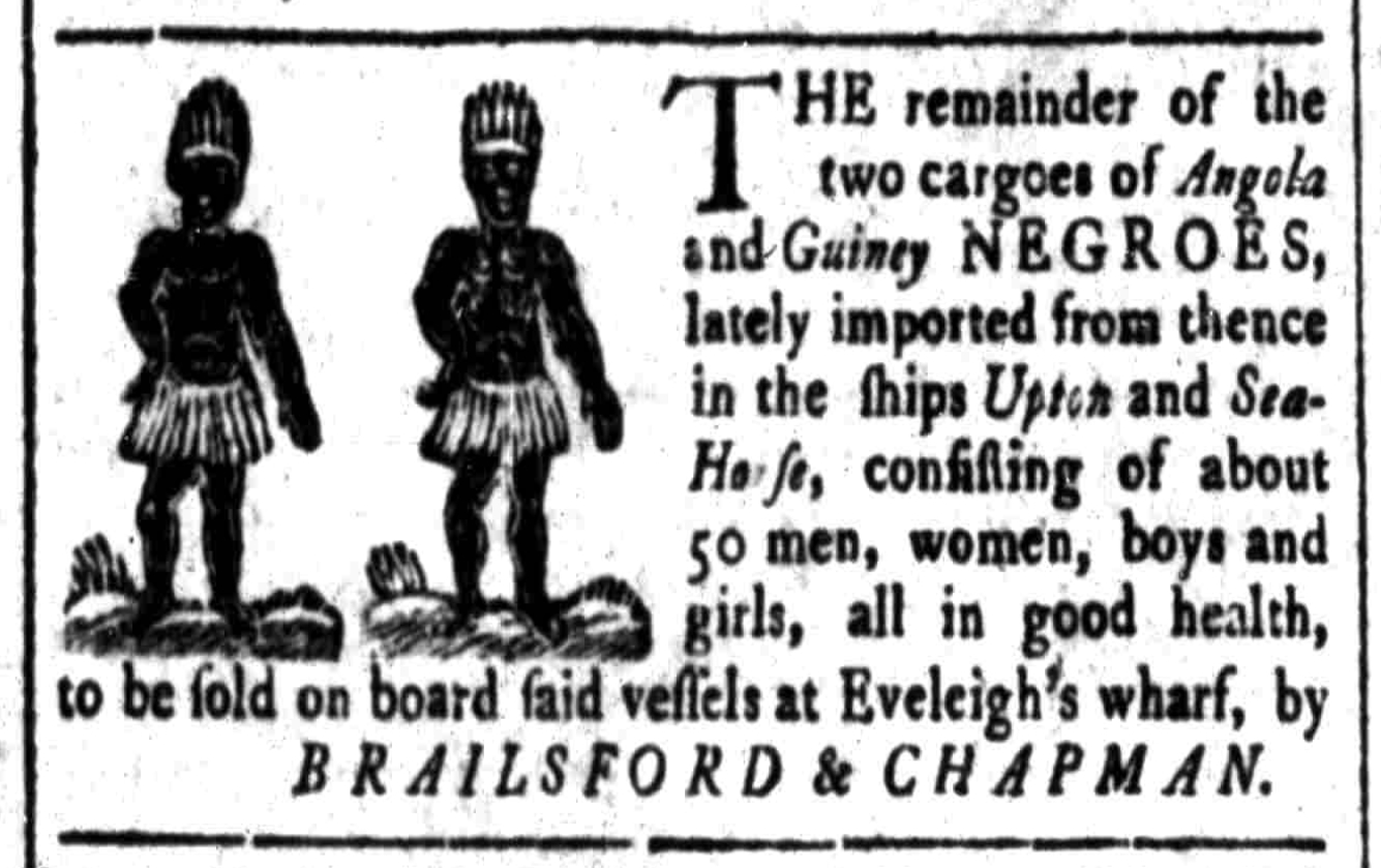 A 1763 ad in the South Carolina Gazette for the sale of incoming Africans.