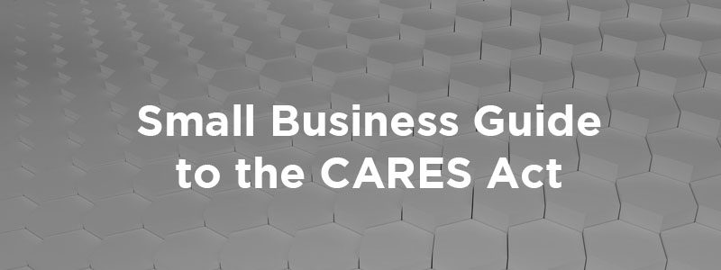 The Small Business Owners Guide to the CARES Act