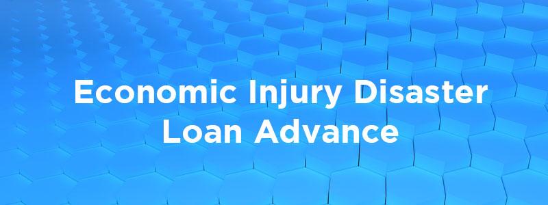 Economic Injury Disaster Loan Emergency Advance program.