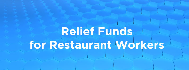 Relief funds for restaurant workers through the Restaurant Workers' Community Foundation.